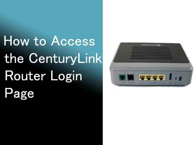 How to Access the CenturyLink Router Login Page